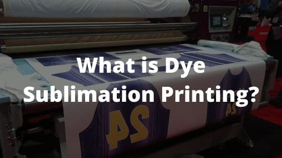 What is Dye Sublimation Printing
