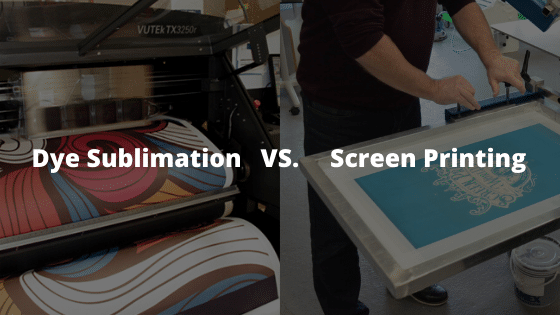 Dye sublimation vs screen printing